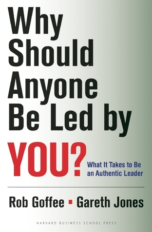 Why Should Anyone Be Led by You? by Rob Goffee