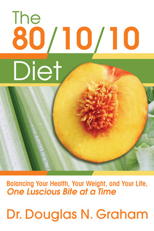 The 80/10/10 Diet by Douglas N. Graham