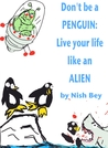 Don't Be a Penguin: Live Your Life Like an Alien