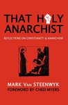 That Holy Anarchist by Mark Van Steenwyk