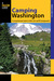Camping Washington, 2nd: A Comprehensive Guide to Public Tent and RV Campgrounds