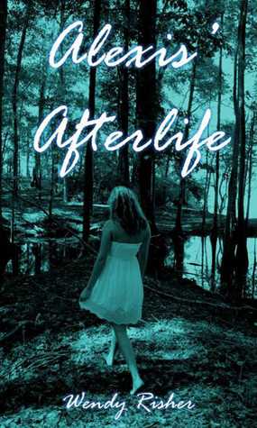 Alexis' Afterlife by Wendy Risher
