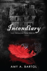 Incendiary by Amy A. Bartol