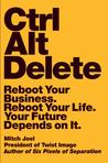 Ctrl Alt Delete: Reboot Your Business. Reboot Your Life. Your Future Depends on It.