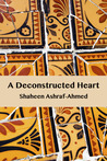 A Deconstructed Heart by Shaheen Ashraf-Ahmed