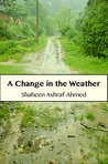 A Change in the Weather by Shaheen Ashraf-Ahmed