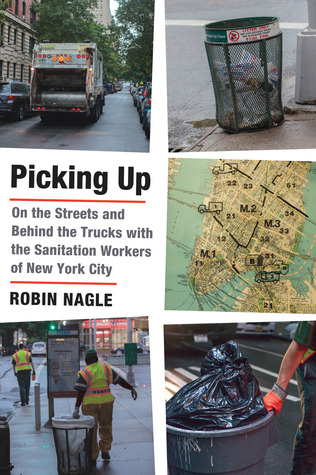 Picking Up: On the Streets and Behind the Trucks with the Sanitation Workers of New York City