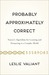 Probably Approximately Correct: Nature�s Algorithms for Learning and Prospering in a Complex World