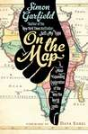 On the Map: A Mind-Expanding Exploration of the Way the World Looks