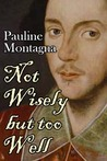 Not Wisely but Too Well (The Stuff of Dreams #1) by Pauline Montagna