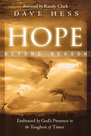Hope Beyond Reason: Embraced by God's Presence in the Toughest of Times
