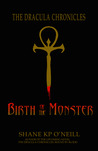 Birth of the Monster by Shane K.P. O'Neill