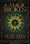 A Magic Broken by Vox Day