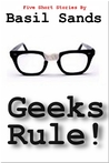 Geeks Rule - A Collection of Five Action Packed Short Stories