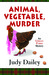 Animal, Vegetable, Murder