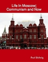 Life In Moscow; Communism And Now