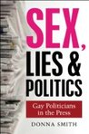 Sex, Lies & Politics: Gay Politicians in the Press