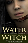 Water Witch (Elemental Magic, #1) by Thea Atkinson