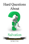 Hard Questions About Salvation by Only A. Guy