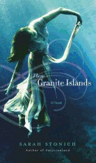 These Granite Islands by Sarah Stonich