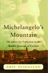Michelangelo's Mountain: The Quest For Perfection in the Marble Quarries of