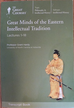 Great Minds of the Eastern Intellectual Tradition: Lectures 1-18 (Transcript Book)