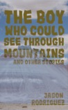 The Boy Who Could See Through Mountains and Other Stories