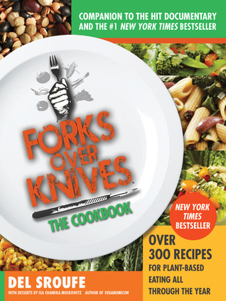 Forks Over Knives the Cookbook by Del Sroufe