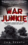War Junkie: One Man's Addiction to the Worst Places on Earth