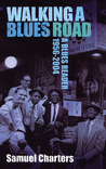 Walking a Blues Road: A Blues Reader 1956-2004