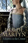 Mistress to the Crown by Isolde Martyn