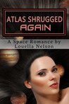 Atlas Shrugged Again by Louella Nelson