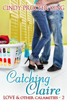 Catching Claire (Love and Other Calamities, #2)