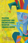 Teaching Leadership and Organizational Behavior through Humor: Laughter as the Best Teacher