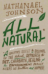 All Natural: A Skeptic's Quest for Health and Happiness in an Age of Ecological Anxiety