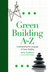 Green Building A to Z: Understanding the Language of Green Building