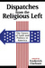 Dispatches from the Religious Left: The Future of Faith and Politics in America