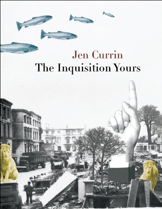 The Inquisition Yours by Jen Currin