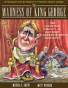 "The Madness of King George: The Ingenious Insanity of Our Most ""Misunderestimated"" President"