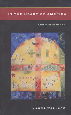 In the Heart of America and Other Plays by Naomi Wallace