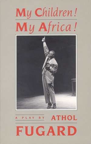 My Children! My Africa! by Athol Fugard
