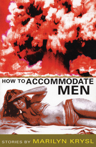 How to Accommodate Men by Marilyn Krysl