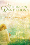 Wishing on Dandelions: A Maranatha Novel