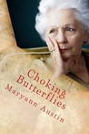 Choking Butterflies by Maryann Austin