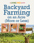 Backyard Farming on an Acre (More or Less): A Living Free Guide