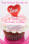 The Girls' Guide to Love and Supper Clubs by Dana Bate