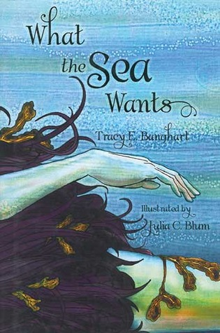What the Sea Wants by Tracy E. Banghart