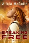 Breaking Free by Alicia McCalla