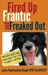 Fired Up, Frantic, and Freaked Out by Laura VanArendonk Baugh