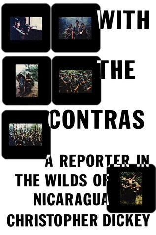 With the Contras by Christopher Dickey